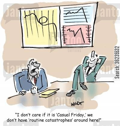 catastrophe cartoon humor: I don't care if it is 'Casual Friday, we don't have 'routine catastrophes' around here!