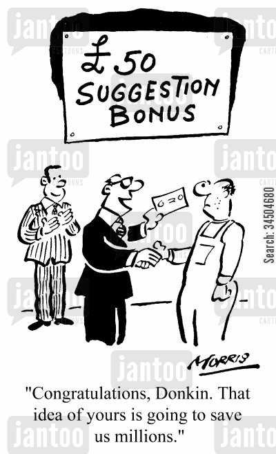 pittance cartoon humor: £50 Suggestion Bonus - Congratulations, Donkin. That idea of yours is going to save us millions.