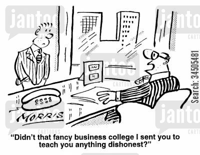honest business cartoon humor: Didn't that fancy business college I sent you to teach you anything dishonest?