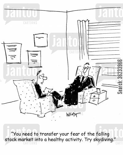 anxieties cartoon humor: You need to transfer your fear of the falling stock market into a healthy activity. Try skydiving.