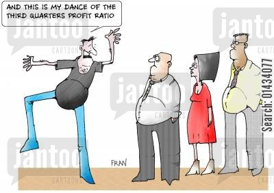 profit ratios cartoon humor: And this is my dance of the third quarters profit ratio.