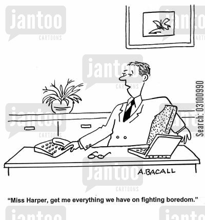 bored at work cartoon humor: 'Miss Harper, get me everything we have on fighting boredom.'