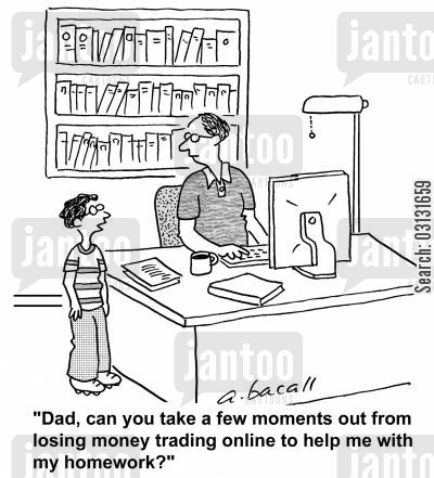 lose money cartoon humor: Dad, can you take a few moments out from losing money trading online to help me with my homework?