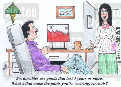 jogging bottoms cartoon humor: 'So durables are goods that last 3 years or more. What's that make the pants you're wearing, eternals?'