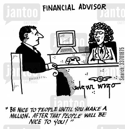 financially cartoon humor: 'Be nice to people until you make a million. After that people will be nice to you.'