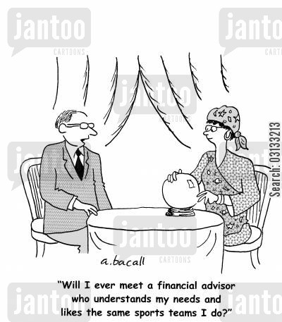 financial needs cartoon humor: Will I ever meet a financial advisor who inerstands my needs and likes the same sports teams I do?