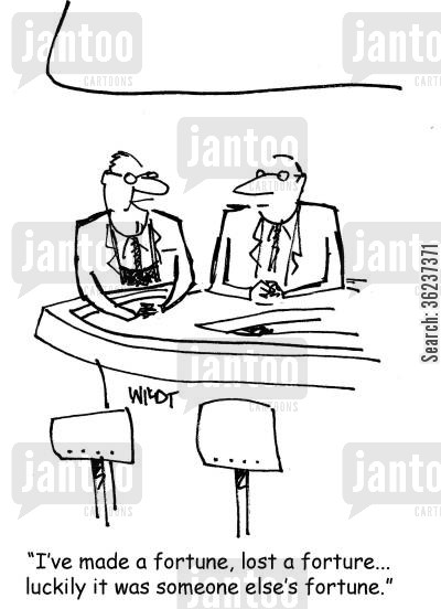 financial managers cartoon humor: 'I've made a fortune, lost a fortune...luckily it was someone else's fortune.'
