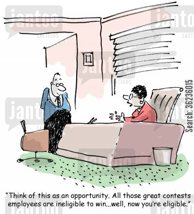 positive spins cartoon humor: 'Think of this as an opportunity. All those great contests employees are ineligible to win...well, now you're eligible.'