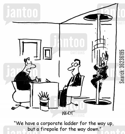 fire poles cartoon humor: 'We have a corporate ladder for the way up, but a firepole for the way down.'