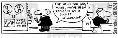 pocket calculator cartoon humor: 'I've news for you mate, you've been replaced by a pocket computer.'