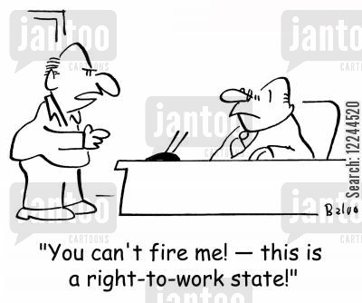 right-to-work cartoon humor: 'You can't fire me! -- This is a right-to-work state!'