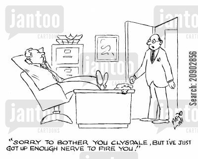 plucked up the courage cartoon humor: 'Sorry to bother you Clysdale, but I've just got up enough nerve to fire you'