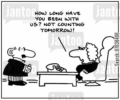 dismissal cartoon humor: 'How long have you been with us? Not counting tomorrow.'