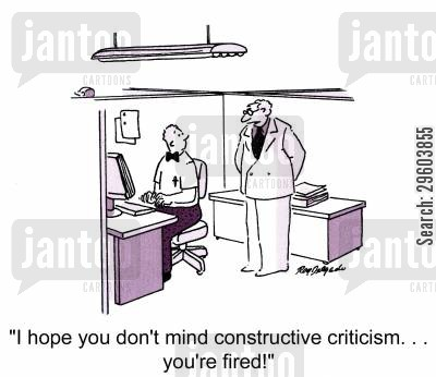 job loss cartoon humor: 'I hope you don't mind constructive criticism... you're fired.'