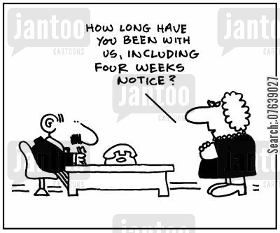 early retirement cartoon humor: 'How long have you been with us, including four weeks notice?'