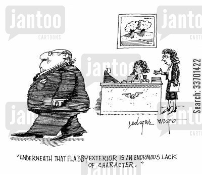 exterior cartoon humor: 'Underneath that flabby exterior is an enormous lack of character.'