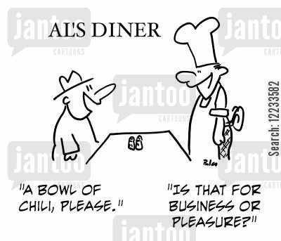 business or pleasure cartoon humor: 'A bowl of chili, please.', 'Is that for business or pleasure?'