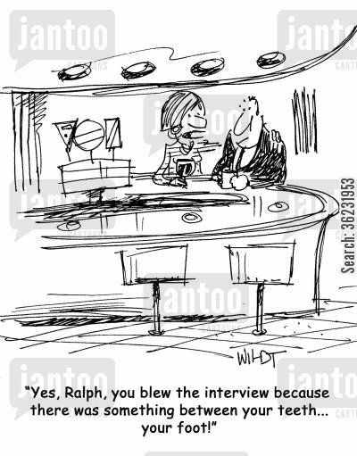 mouth cartoon humor: Yes, Ralph, you blew the interview because there was something between your teeth...your foot!