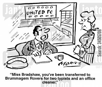 football clubs cartoon humor: United FC - Miss Bradshaw, you've been transferred to Brummagem Rovers for two typists and an office cleaner.