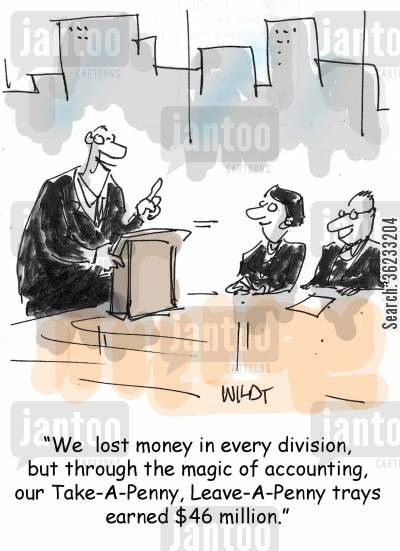 cook the books cartoon humor: We lost money in every division, but through the magic of accounting, our Take A Penny Leave A Penny trays earned $46 million.