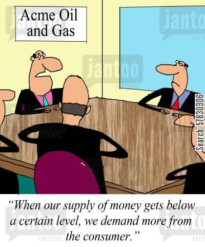 oil companies cartoon humor: 'When our supply of money gets below a certain level, we demand more from the consumer.'