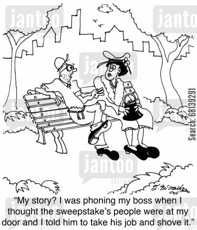 out of work cartoon humor: 'My story? I was phoning my boss when I thought the sweepstake's people were at my door and I told him to take his job and shove it.'