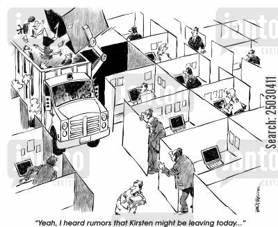 getting fired cartoon humor: 'Yeah, I heard rumors that Kirsten might be leaving today...' (Dumpster dumping cubicle)