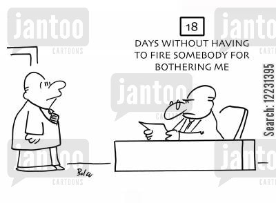 getting bothered cartoon humor: 18 days without having to fire somebody for bothering me.