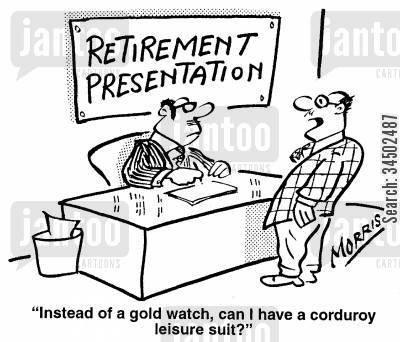 dotage cartoon humor: Retirement Presentation - Instead of a gold watch, can I have a corduroy leisure suit?