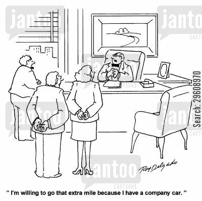 perks cartoon humor: 'I'm willing to go that extra mile because I have a company car.'