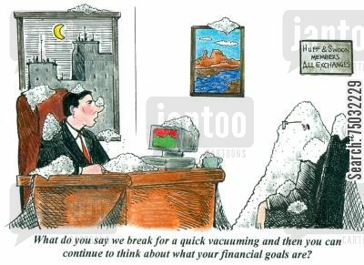 dust cartoon humor: 'What do you say we break for a quick vacuuming and then you can continue to think about what your financial goals are?'