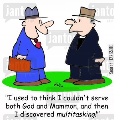 multitask cartoon humor: 'I used to think I couldn't serve both God and Mammon, and then I discovered multitasking!'