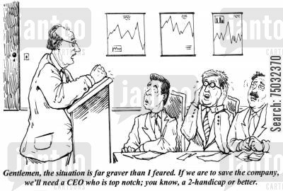 handicaps cartoon humor: 'Gentlemen, the situation is far graver than I feared. If we are to save the company, we'll need a CEO who is top notch; you know, a 2-handicap or better.'