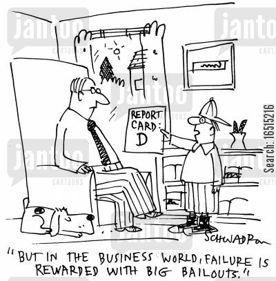 business world cartoon humor: 'But in the business world, failure is rewarded with big bailouts.'