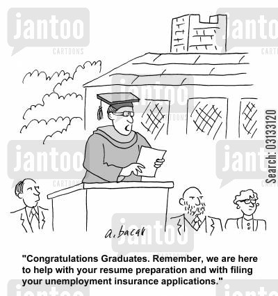 graduate job cartoon humor: 'Congratulations graduates. We are here to help with your resume preparation and unemployment insurance applications.'