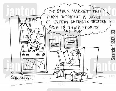 cash in cartoon humor: 'The stock market fell today because a bunch of greedy bastards decided to cash in their profits and run.'
