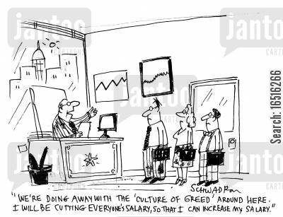 culture of greed cartoon humor: 'We're doing away with the 'culture of Greed' around here. I will be cutting everyone's salary so that I can increase my salary.'