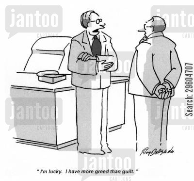 guilts cartoon humor: 'I'm lucky. I have more greed than guilt.'