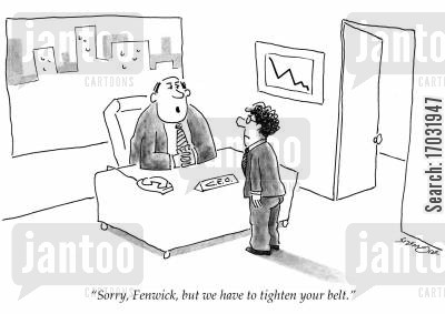 cuttingback cartoon humor: 'Sorry, Fenwick, but we have to tighten your belt.'