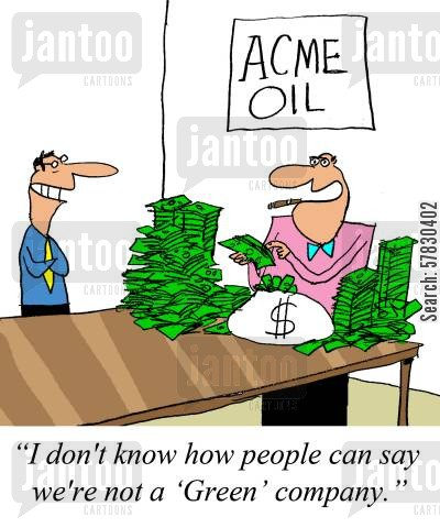 green company cartoon humor: 'I don't know how people can say we're not a 'Green' company.'