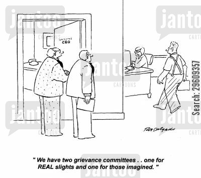 imagined cartoon humor: 'We have two grievance committees... one for real slights and one for those imagined.'