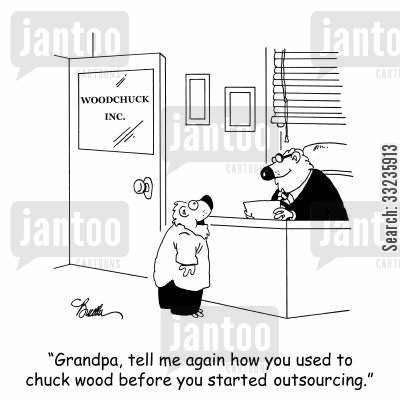 chuckwood cartoon humor: 'Grandpa, tell me again how you used to chuck wood before you started outsourcing,'