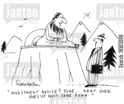 investment advice cartoon humor: 'Investment advice? Sure...whatever goes up must come down.'