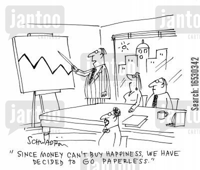 paperless office cartoon humor: 'Since money can't buy happiness, we have decided to go paperless.'