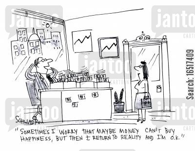 realities cartoon humor: 'Sometimes I worry that maybe money can't buy happiness, but then I return to reality and I'm O.K.'