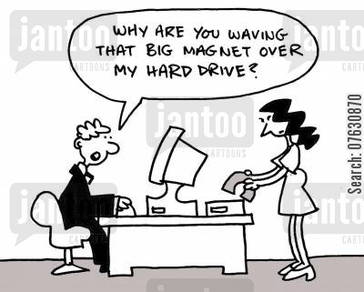 delete cartoon humor: Why are you waving that big magnet over my hard drive?