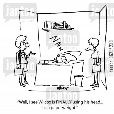 paperweight cartoon humor: Well, I see Wilcox is finally using his head...as a paperweight!
