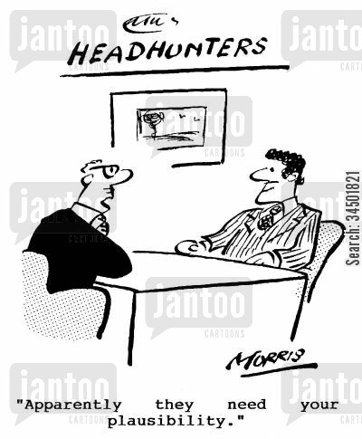 personal quality cartoon humor: Headhunters - Apparently they need your plausibility.
