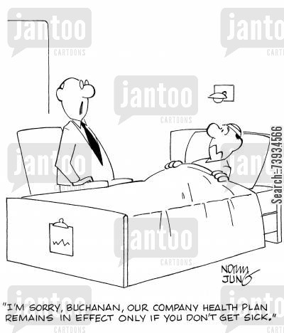 health covers cartoon humor: 'I'm sorry, Buchanan, our company health plan remains in effect only if you don't get sick.'