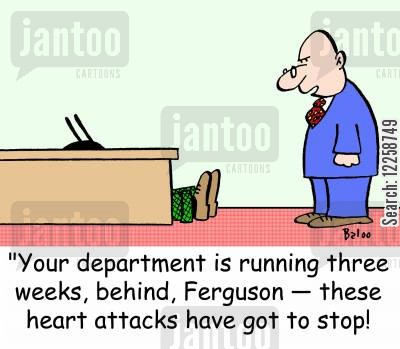 overworked cartoon humor: 'Your department is running three weeks behind, Ferguson -- these heart attacks have got to stop!'